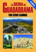 LA SIERRA DE GUADARRAMA POR OTROS CAMINOS - 9788495368829 - MIGUEL TEBAR PEREZ