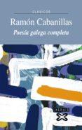 POESIA GALEGA COMPLETA - 9788499140629 - RAMON CABANILLAS