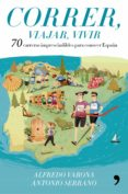 CORRER, VIAJAR, VIVIR - 9788499986029 - ALFREDO VARONA ARCHE