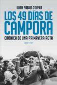 LOS 49 DÍAS DE CÁMPORA (EBOOK) - 9789500743129 - JUAN PABLO CSIPKA