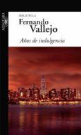 AÑOS DE INDULGENCIAde FERNANDO VALLEJO