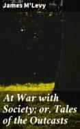 Google libros gratis descargar pdf AT WAR WITH SOCIETY; OR, TALES OF THE OUTCASTS FB2 de JAMES M'LEVY