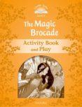 CLASSIC TALES: LEVEL 5: THE MAGIC BROCADE ACTIVITY BOOK & PLAY - 9780194239639 - VV.AA.