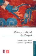 MITO Y REALIDAD DE ZUYUA (2ª ED.) - 9786071648839 - ALFREDO LOPEZ AUSTIN