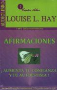 AFIRMACIONES (AUDIOLIBRO): ¡AUMENTA TU CONFIANZA Y TU AUTOESTIMA! - 9786078095339 - LOUISE L. HAY