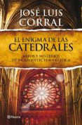 EL ENIGMA DE LAS CATEDRALES - 9788408013839 - JOSE LUIS CORRAL