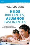 HIJOS BRILLANTES, ALUMNOS FASCINANTES: NO HAY JOVENES DIFICILES, SINO UNA COMUNICACION INADECUADA - 9788408104339 - AUGUSTO CURY