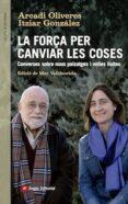 la força per canviar les coses-arcadi oliveres-itziar gonzalez-9788416139439