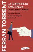 LA CORRUPCIO A VALENCIA. LA TRILOGIA DE L ORIGEN - 9788417031039 - FERRAN TORRENT