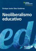 neoliberalismo educativo-enrique javier diez gutierrez-9788417219239