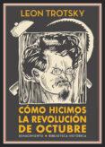 cómo hicimos la revolución de octubre-leon trotsky-9788417550639