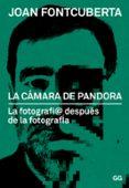 LA CAMARA DE PANDORA: LA FOTOGRAFI@ DESPUES DE LA FOTOGRAFIA - 9788425228339 - JOAN FONTCUBERTA