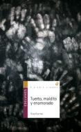 TUERTO, MALDITO Y ENAMORADO - 9788426375339 - ROSA HUERTAS