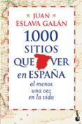 1000 SITIOS QUE VER EN ESPAÑA AL MENOS UNA VEZ EN LA VIDA - 9788427030039 - JUAN ESLAVA GALAN
