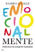 EMOCIONALMENTE: CLAVES DEFINITIVAS PARA EL CRECIMIENTO INTELECTUA L Y EMOCIONAL - 9788427036239 - RAMIRO CALLE
