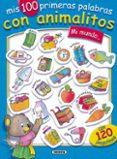MI MUNDO: MIS 100 PRIMERAS PALABRAS CON ANIMALITOS - 9788430531639 - VV.AA.