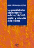 los procedimientos administrativos en la ley 39/2015: análisis y valoracion de la reforma-maria jesus gallardo castillo-9788430970339