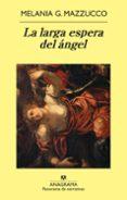 LA LARGA ESPERA DEL ANGEL - 9788433975539 - MELANIA G. MAZZUCCO