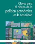 CLAVES PARA EL DISEÑO DE LA POLÍTICA ECONÓMICA EN LA ACTUALIDAD - 9788436831139 - JUAN CARLOS MORAN ALVAREZ