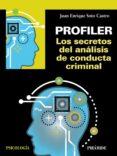PROFILER: LOS SECRETOS DEL ANÁLISIS DE CONDUCTA CRIMINAL - 9788436841039 - JUAN ENRIQUE SOTO CASTRO