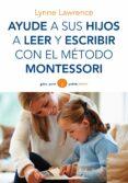 AYUDE A SUS HIJOS A LEER Y ESCRIBIR CON EL METODO MONTESSORI - 9788449330339 - LYNNE LAWRENCE