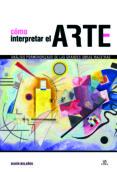 COMO INTERPRETAR EL ARTE - 9788466233439 - MARIA BOLAÑOS ATIENZA