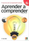 APRENDER A COMPRENDER 6 (PROGRAMA DE COMPRENSION VERBAL) 2ª ESO 8 2ª ED) - 9788472782839 - VV.AA.