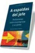 A ESPALDAS DEL JEFE: REFLEXIONES SOBRE LA EMPRESA Y SU GENTE - 9788475779539 - RICARDO RABELLA RAHILLO