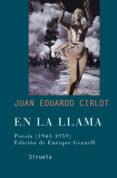 EN LA LLAMA: POESIA (1943-1959) - 9788478448739 - JUAN EDUARDO CIRLOT LAPORTA