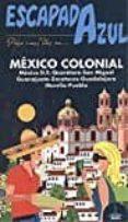 MÉXICO COLONIAL 2017 (ESCAPADA AZUL) - 9788480239639 - JESUS GARCIA MARIN