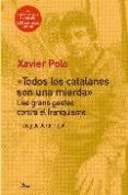 TODOS LOS CATALANES SON UNA MIERDA - 9788484375739 - XAVIER POLO