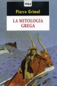 LA MITOLOGIA GRECA - 9788486540739 - PIERRE GRIMAL