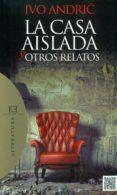 LA CASA AISLADA Y OTROS RELATOS - 9788490550939 - IVO ANDRIC