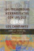 MILAGROSAS HERRAMIENTAS CON LAS QUE CURAN LOS CHAMANES - 9788491111139 - ALBERTO VILLOLDO