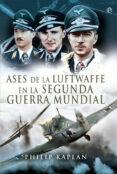 ASES DE LA LUFTWAFFE EN LA SEGUNDA GUERRA MUNDIAL - 9788491640639 - PHILIP KAPLAN