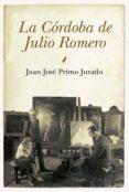 LA CORDOBA DE JULIO ROMERO - 9788492924639 - JUAN JOSE PRIMO JURADO