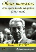 obras maestras de la epoca dorada del ajedrez (1965-1985) tomo i: 1965-1971-svetozar gligoric-9788494817939