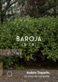 baroja y yo: un poco de compañia-andres trapiello-9788494969539