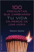 100 PREGUNTAS QUE CAMBIARAN TU VIDA EN MENOS DE UNA HORA - 9788497774239 - RAIMON SAMSO