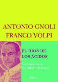 EL DIOS DE LOS ACIDOS: CONVERSACIONES CON ALBERT HOFFMANN - 9788498411539 - ANTONIO GNOLI