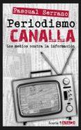 PERIODISMO CANALLA - 9788498884739 - PASCUAL SERRANO