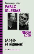 ABAJO EL REGIMEN: CONVERSACIONES ENTRE PABLO IGLESIAS Y NEGA - 9788498885439 - VV.AA.