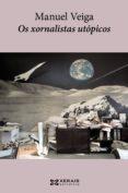 os xornalistas utópicos (ebook)-manuel veiga-9788499144139
