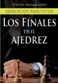 LOS FINALES EN EL AJEDREZ: EJERCICIOS PRACTICOS - 9788499172439 - VIKTOR MOSKALENKO