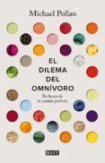 EL DILEMA DEL OMNIVORO: EN BUSCA DE LA COMIDA PERFECTA - 9788499927039 - MICHAEL POLLAN