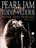 PEARL JAM AND EDDIE VEDDER: NONE TOO FRAGILE (5TH REV. ED.) - 9780859654449 - MARTIN CLARKE