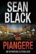NON PIANGERE: SERIE DI RYAN LOCK VOL. 5 (EBOOK) - 9781547501649 - SEAN BLACK