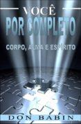 VOCÊ POR COMPLETO: CORPO, ALMA E ESPÍRITO (EBOOK) - 9781547510849 - DON BABIN