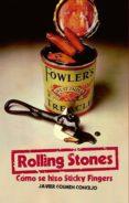 ROLLING STONES: CÓMO SE HIZO STICKY FINGERS - 9788415405849 - JAVIER COSMEN CONCEJO