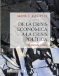 DE LA CRISIS ECONÓMICA A LA CRISIS POLITICA - 9788416372249 - MANUEL CASTELLS